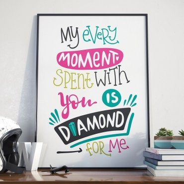EVERY MOMENT WITH YOU IS DIAMOND - Plakat w ramie