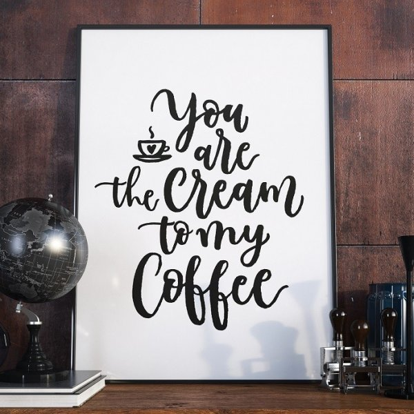 YOU ARE THE CREAM TO MY COFFEE - Plakat w ramie