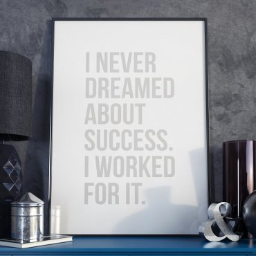 I NEVER DREAMED ABOUT SUCCESS. I WORKED FOR IT. - Plakat w ramie