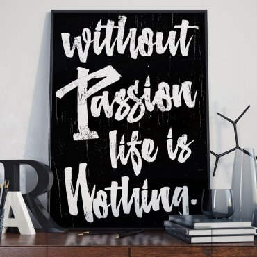 WITHOUT PASSION LIFE IS NOTHING - Plakat designerski