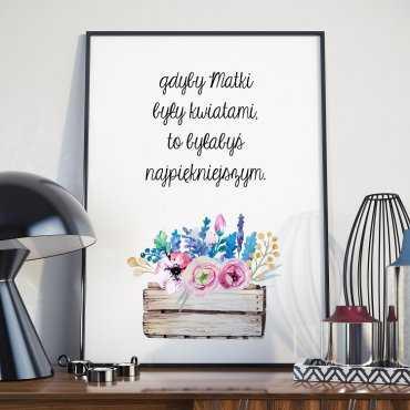 Gdyby Matki były kwiatami, to byłabyś najpiękniejszym  - Plakat dla Mamy