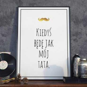 Kiedyś będę jak mój tata - Plakat dla Taty