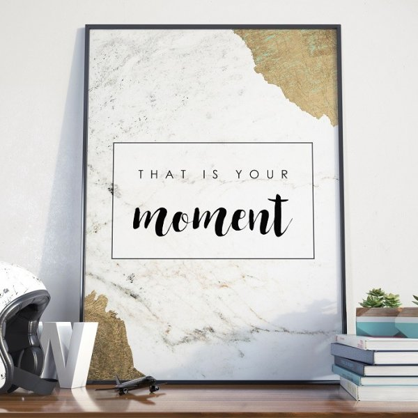 Plakat w ramie - That is your moment