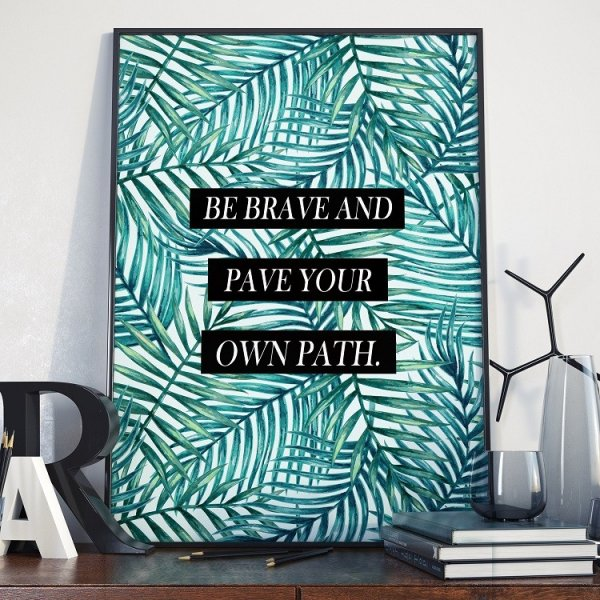 Plakat w ramie - Be brave and pave your own path