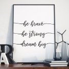 Plakat w ramie - Be brave, Be Strong, Dream Big