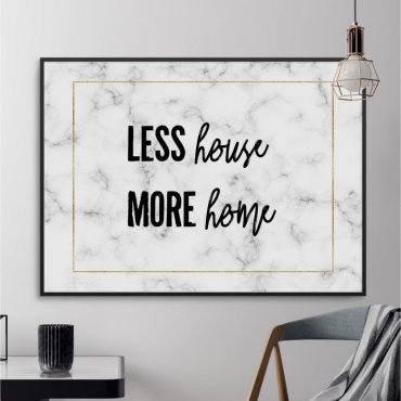 Plakat w ramie - Less House More Home