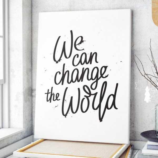 Obraz na płótnie - WE CAN CHANGE THE WORLD