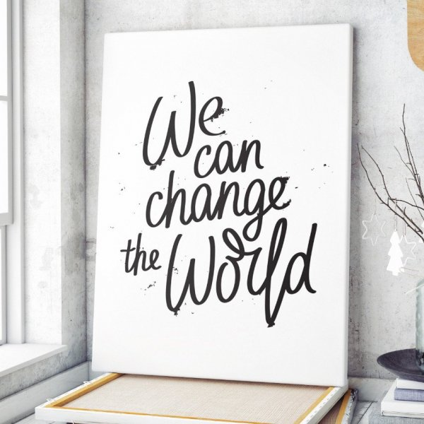 Obraz na płótnie - WE CAN CHANGE THE WORLD