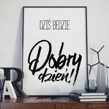 Dziś będzie dobry dzień! - Plakat typograficzny