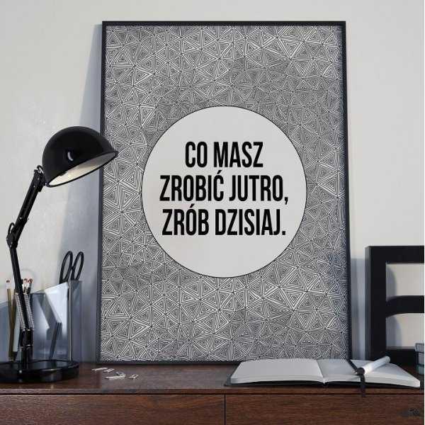 CO MASZ ZROBIĆ JUTRO, ZRÓB DZISIAJ. - Plakat Typograficzny