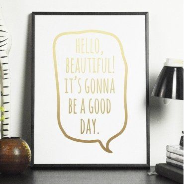 Hello, Beautiful! It's gonna be a good day! - Plakat