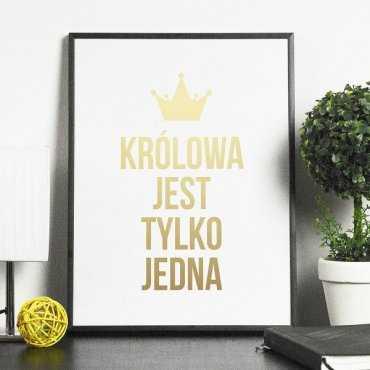 KRÓLOWA JEST TYLKO JEDNA - Plakat ze złotym nadrukiem