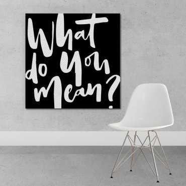 What do you mean? - Obraz na płótnie