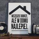 WSZĘDZIE DOBRZE, ALE W DOMU NAJLEPIEJ - Plakat Typograficzny