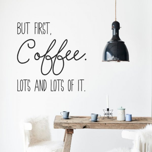Naklejka na ścianę - BUT FIRST COFFEE, LOTS AND LOTS OF IT.