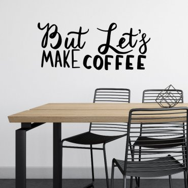 Naklejka na ścianę - BUT LET'S MAKE COFFEE