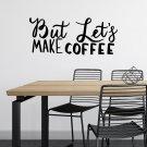 Naklejka na ścianę - BUT LET'S MAKE COFFEE