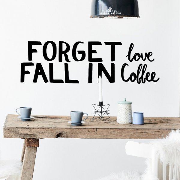 Naklejka na ścianę - FORGET LOVE FALL IN COFFEE