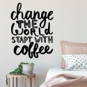 Naklejka na ścianę - CHANGE THE WORLD START WITH COFFEE
