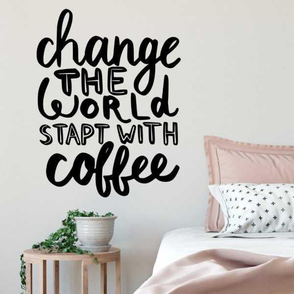 Naklejka na ścianę - CHANGE THE WORLD START WITH COFFEE