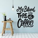 Naklejka na ścianę - MY BLOOD TYPE IS COFFEE