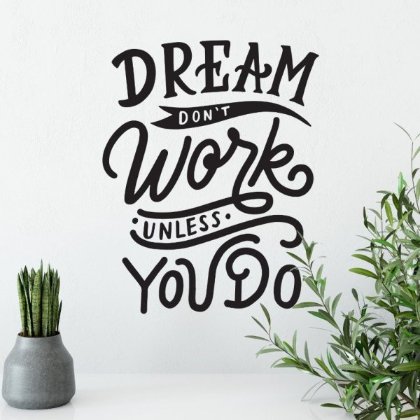 Naklejka na ścianę - DREAM DON'T WORK UNLESS YOU DO
