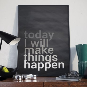 TODAY I WILL MAKE THINGS HAPPEN - Plakat Typograficzny