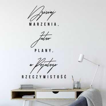Naklejka na ścianę - dzisiaj marzenia, jutro plany, a pojutrze rzeczywistość