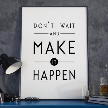 DON'T WAIT AND MAKE IT HAPPEN - Plakat w ramie