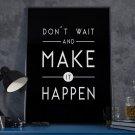 DON'T WAIT AND MAKE IT HAPPEN - Plakat w ramie