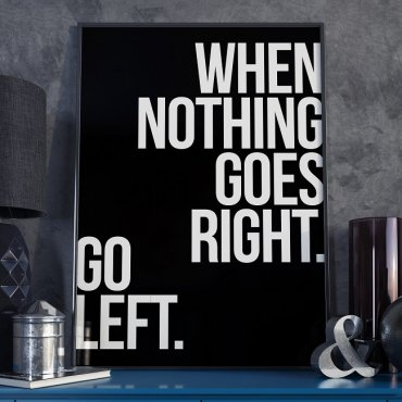 WHEN NOTHING GOES RIGHT. GO LEFT. - Plakat w ramie