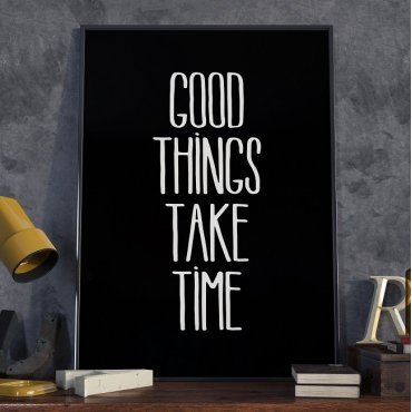 GOOD THINGS TAKE TIME - Plakat typograficzny w ramie