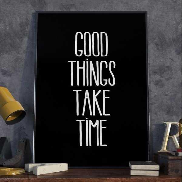 GOOD THINGS TAKE TIME - Plakat typograficzny w ramie