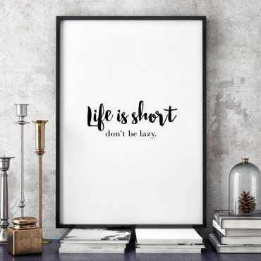 LIFE IS SHORT. Don't be lazy. - Minimalistyczny plakat w ramie