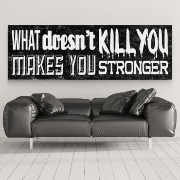 WHAT DOESN'T KILL YOU, MAKES YOU STRONGER - Obraz na płótnie