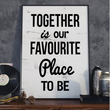TOGETHER IS OUR FAVOURITE PLACE TO BE - Plakat typograficzny