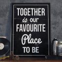 TOGETHER IS OUR FAVOURITE PLACE TO BE - Plakat designerski
