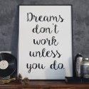 DREAMS DON'T WORK UNLESS YOU DO - Plakat typograficzny