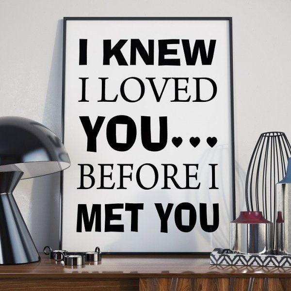 I KNEW I LOVED YOU BEFORE I MET YOU - Plakat typograficzny