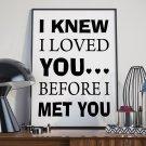 I KNEW I LOVED YOU BEFORE I MET YOU - Plakat typograficzny