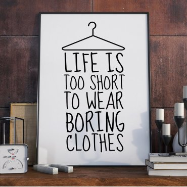 LIFE IS TOO SHORT TO WEAR BORING CLOTHES - Plakat typograficzny
