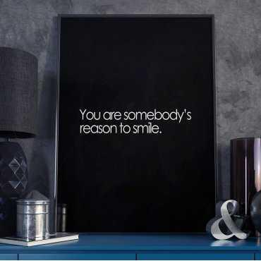 YOU ARE SOMEBODY'S REASON TO SMILE - Plakat typograficzny