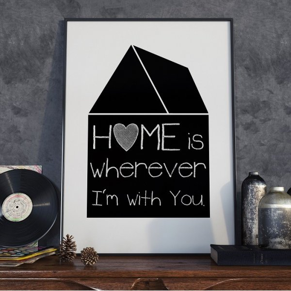 HOME IS WHEREVER I'M WITH YOU - Plakat designerski