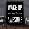 WAKE UP AND BE AWESOME - Plakat typograficzny