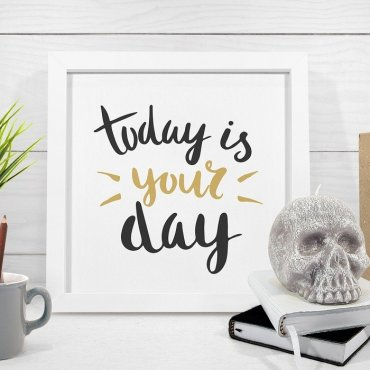 TODAY IS YOUR DAY - Plakat w ramie