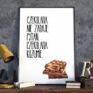 CZEKOLADA NIE ZADAJE PYTAŃ, CZEKOLADA ROZUMIE - Plakat w ramie