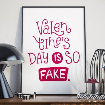 VALENTINE'S DAY IS SO FAKE - Plakat w ramie